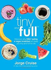 Tiny and Full: Discover Why Only Eating a Vegan by Jorge Cruise (Hardcover) NEW