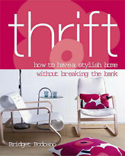 Thrift: How to Have a Stylish Home Without Breaking the Bank,Bodoano, Bridget,Ne