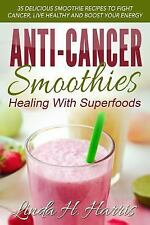 Anti-Cancer Smoothies: Healing with Superfoods : 35 Delicious Smoothie...