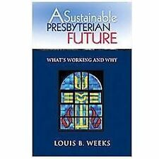 A Sustainable Presbyterian Future : What's Working and Why by Louis B. Weeks...