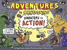 Adventures in Cartooning: Characters in Action, Frederick-Frost, Alexis, Arnold,