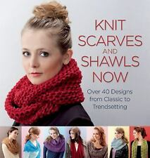 Knit Scarves and Shawls Now : Over 40 Designs from Classic to Trendsetting...