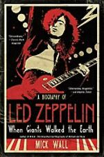 When Giants Walked the Earth: A Biography of Led Zeppelin, Wall, Mick, Good Book