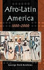 Afro-Latin America, 1800-2000 by George Reid Andrews (2004, Hardcover)