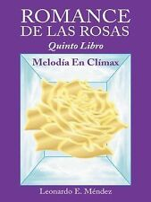Romance de Las Rosas : Quinto Libro MELODÍa en CLÍMAX by Leonardo E. Méndez...
