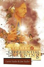 The Gift of Experiential Learning by Carrie Taylor and Jim Taylor (2012,...
