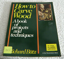 How to Carve Wood : A Book of Projects and Techniques by Richard Butz (1984,...