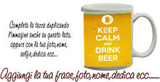 Tazza keep Calm and drink beer-birra Personalizzata con nome,foto  ecc Idea rega