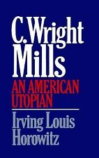 C. Wright Mills : An American Utopian by Irving Lewis Horowitz (1985, Paperback)