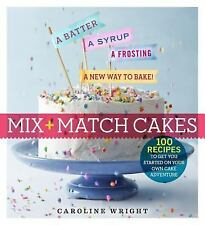 Mix + Match Cakes : A Batter + a Syrup + a Frosting = a New Way to Bake! by...