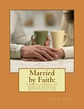 Married by Faith: a Biblical Handbook for Anyone in a Christian Marriage, or...