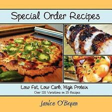 Special Order Recipes : Low Fat, Low Carb, High Protein by Janice OBryan...