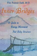 Inner Bridges : A Guide to Energy Movement and Body Structure by Fritz F....