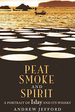 Peat, Smoke and Spirit: The Story of Islay and its Whiskies, Andrew Jefford, Goo
