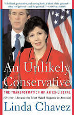 An Unlikely Conservative: The Transformation of an Ex-Liber by Linda Chavez...