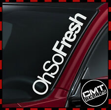 Oh So Fresh Car / Van Windscreen Decal Sticker euro Jap JDM -17 Colours 550mm