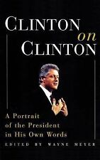 Clinton on Clinton : A Portrait of the President in His Own Words by Wayne...