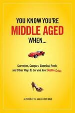 NEW You Know You're Middle-Aged When...: Corvettes, Cougars, Chemical Peels, and