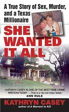Acc, She Wanted It All: A True Story of Sex, Murder, and a Texas Millionaire, Ka