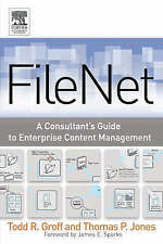 FileNET: A Consultant's Guide to Enterprise Content Management by Todd R. Groff…