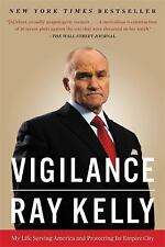 Vigilance : My Life Serving America and Protecting Its Empire City by Ray...