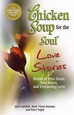Chicken Soup for the Soul Love Stories: Stories of First Dates, Soul Mates, and