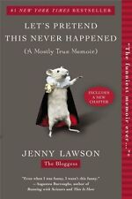 Let's Pretend This Never Happened: (A Mostly True Memoir) by Jenny Lawson...