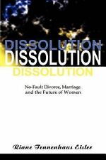 Dissolution : No-Fault Divorce, Marriage and the Future of Women by Riane...