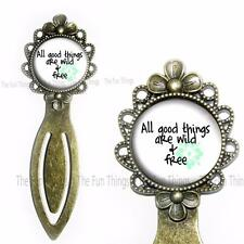 All Good Things are Wild & Free Life Quote Bronze Bookmark Glass Top Reading