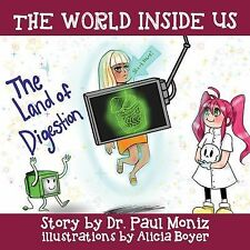 The World Inside Us : The Land of Digestion by Paul Moniz (2014, Paperback)