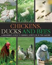 Chickens, Ducks and Bees: A Beginner's Guide to Keeping Livestock in the Gard...