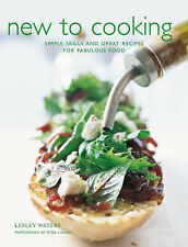 New to Cooking: Simple Skills and Great Recipes for Fabulous Food, Waters, Lesle