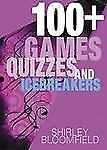 100+ Games, Quizzes, and Icebreakers by Arthur E. Bloomfield and Shirley...