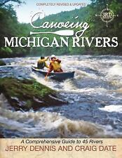 Canoeing Michigan Rivers : A Comprehensive Guide to 45 Rivers by Jerry Dennis...
