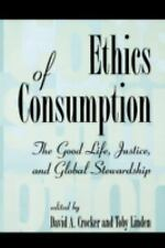 Ethics of Consumption: The Good Life, Justice, and Global Stewardship (Philosoph