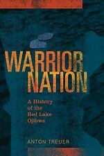 Warrior Nation : A History of the Red Lake Ojibwe by Anton Treuer (2015,...