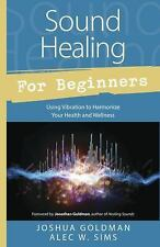 Sound Healing for Beginners: Using Vibration to Harmonize your Health and Wellne