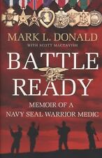 Battle Ready : Memoir of a Navy Seal Warrior Medic by Mark L. Donald and...