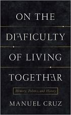 NEW - On the Difficulty of Living Together: Memory, Politics, and History