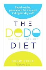 The DODO Diet: Rapid Results, Permanent Fat Loss and Indulgent Days Off by...