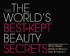 The World's Best Kept Beauty Secrets : What Really Works in Beauty, Diet and Fas