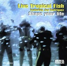 Live Tropical Fish Shape Your Life CD Import Featuring Jay Rodriguez (IRMA)
