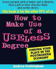 How to Make Use of a Useless Degree: Finding Your Place in the Postmodern Econom