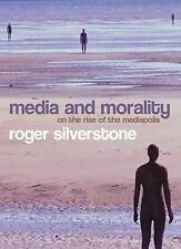 Media and Morality : On the Rise of the Mediapolis by Roger Silverstone...