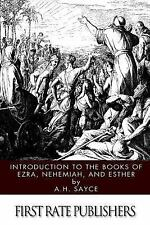 Introduction to the Books of Ezra, Nehemiah, and Esther by A. H. Sayce (2014,...