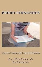 Cuentos Cortos para Leer en el Autobus : Cuentos Cortos by Pedro fernandez...