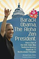 Barack Obama, the Aloha Zen President : How a Son of the 50th State May...