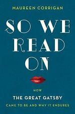 So We Read On : How the Great Gatsby Came to Be and Why It Endures by Maureen...
