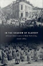 In the Shadow of Slavery : African Americans in New York City, 1626-1863 by...