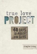 True Love Project Ser.: 40 Days of Purity for Guys by Clayton King (2014,...